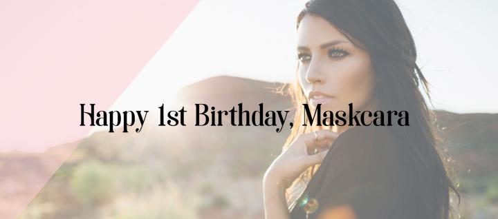 Happy 1st Birthday,Maskcara!